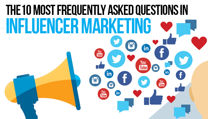 The 10 Most Frequently Asked Questions in Influencer Marketing