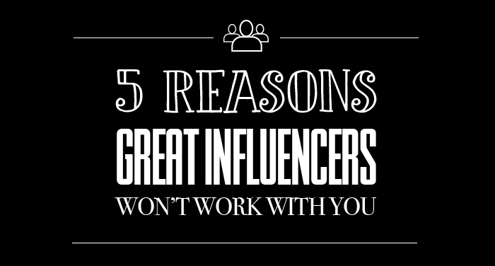 5 Reasons Great Influencers Won't Work with You